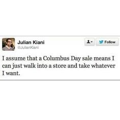Columbus was kind of a dick and you are going to have to learn to deal with that. (@juliankiani) by thefatjewish