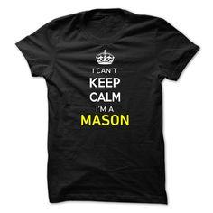 I Can't Keep Calm I'm A MASON T-Shirts, Hoodies. CHECK PRICE ==► https://www.sunfrog.com/Names/I-Cant-Keep-Calm-Im-A-MASON-8E37D5.html?id=41382