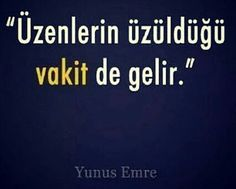 Yunus Emre Sözleri – Çok İyi Abi Meaningful Words, Letting Go, Wisdom, Thoughts, Sayings, Quotes, Sufi, Attila, Quotations