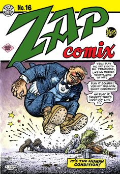 T. Crumb - This is the front cover of the final issue of Zap Comix. This is featured in that expensive Box Set.