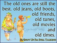 The old ones Old People Quotes, Old Friend Quotes, Old Quotes, Girly Quotes, Funny Quotes, Motivational Quotes, Senior Citizen Humor, Senior Humor, Best Friends Sister
