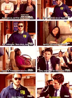 """Parks and Recreation Season Four Episode 21: Bus Tour. """"Also, from now on, we will be using code names. You can address me as Eagle One. Ann, code name -- Been There, Don That. April is -- Currently Doing That. Donna is -- It Happened Once in a Dream; Chris, code name -- If I Had To Pick a Dude. Ben is -- Eagle Two."""""""