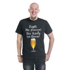Zapft, Ihr Narren!  - Front bedruckt - Ausschnitt: Rundhals - Passform: Normal geschnitten  Wenn der König Durst hat, muss das Bier…