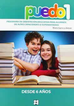 Puedo 1 : Programa de orientación educativa para alumnos de altas capacidades o superdotados. Maite Garnica Betrán. Editorial CEPE, 2013