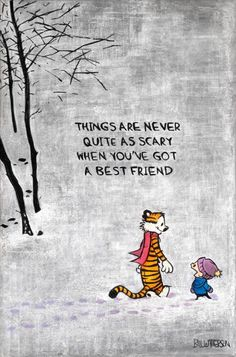 Things are never quite as scary when you've got a best friend. thedailyquotes.com