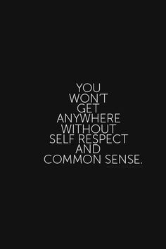 Self-respect, honesty, & common sense are important, lovely qualities to uphold :) Amazing Quotes, Great Quotes, Quotes To Live By, Inspirational Quotes, Words Quotes, Me Quotes, Sayings, Night Quotes, Self Respect Quotes
