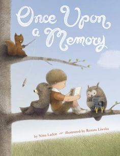 Once Upon a Memory   by Nina Laden (Author), Renata Liwska (Illustrator)