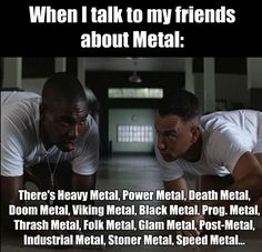 Personally, I think there's only 2 types of music ... Good Music and Crap Music! I'll listen to CD's from Queensryche, Black Sabbath's, Brahms, GnR, Heart, Mozart, Pantera and Bullet For My Valentine one after the other