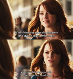 We had nine classes together since kindergarten ~ Easy A (2010) ~ Movie Quotes