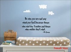 Be Who you are and Say what you Feel, because Those who Mind Don't Matter, and Those who Matter Don't Mind~Dr. Seuss Wall Decal