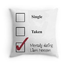 Single/taken/mentally dating- Liam Neeson Throw Pillows