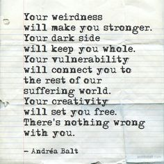 There's nothing wrong with you. There's so much right in you it frightens those who cannot understand. You were never suppsoed to fit in, you were meant to create your way through. ❤️#rebellesociety #loveyourweird #fbf _  An oldie we love from a few years back via @andrea.balt #weirdsociety #andreabalt