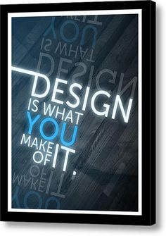 Design Is What You Make Of It Canvas Print / Canvas Art By Kristina Savasta #typography#poster # print