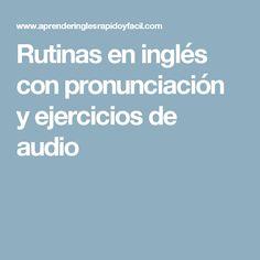 Rutinas en inglés con pronunciación y ejercicios de audio