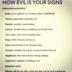 Actually I'm not very evil but everyone think I am but everyone knows that I am emotionally in love with satan.