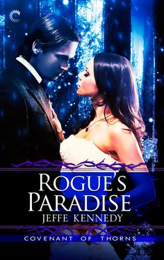 Rogue's Paradise Covenant of Thorns Series Book Three Jeffe Kennedy  Pregnant, possessed, and in love with a man I don't dare to trust-those are the consequences of the risks I took to save my life.