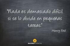 """""""Nada es demasiado difícil si se lo divide en pequeñas tareas."""" – Henry Ford"""