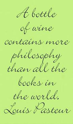 A bottle of wine contains more philosophy than all the books in the world. #quotes - Louis Pasteur