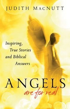 Angels Are for Real: Inspiring, True Stories and Biblical Answers by Judith MacNutt