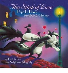 The Stink of Love: Pepe Le Pew's Guide to L'amour