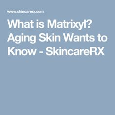 What is Matrixyl? Aging Skin Wants to Know - SkincareRX