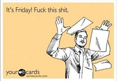 This is me every Friday. :)