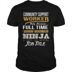 COMMUNITY SUPPORT WORKER - NINJA GOLD - #black shirts #pullover hoodie. PURCHASE NOW => https://www.sunfrog.com/LifeStyle/COMMUNITY-SUPPORT-WORKER--NINJA-GOLD-Black-Guys.html?60505