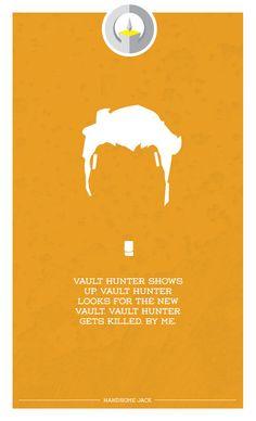 Handsome Jack: Vault hunter shows up, vault hunter looks for the new vault, vault hunter gets killed by me. #pandora