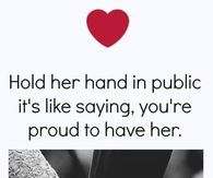 Hold Her Hand In Public; It's Like Saying, You're Proud To Have Her
