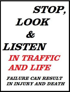 stop look & listen. in traffic and life