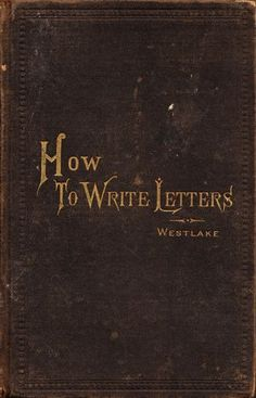 to Write Letters: A Guide to the Lost Art of Epistolary Etiquette How to write letters, good manners and etiquette. This is quickly becoming a lost art.How to write letters, good manners and etiquette. This is quickly becoming a lost art.