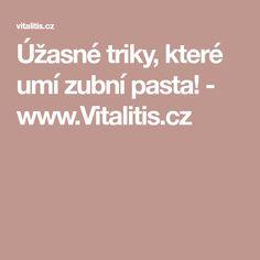 Úžasné triky, které umí zubní pasta! - www.Vitalitis.cz