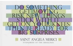 saint angela merici quotes - Google Search St Angela Merici, Holidays And Events, Christianity, Something To Do, Saints, Teacher, Humor, Words, Quotes