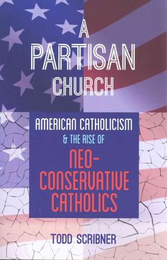 A Partisan Church: American Catholicism and the Rise of Neoconservative Catholics (Paperback)