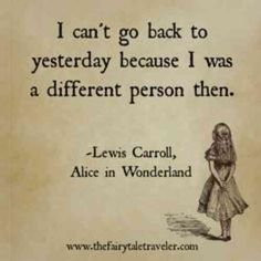 """""""I can't go back to yesterday because I was a different person then."""" #BooksQuotes"""