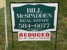 "real estate sign humor ""Reduced But Not Stupid or Desperate"""