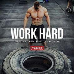 Travailler dure, particulièrement quand personne ne regarde.