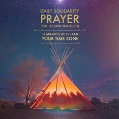 Beginning NOW, and every day after until the #DAPL stops, please join us in this Call To Daily Prayer. Give your attention & focus for 11 minutes every day at 11:11am in whatever time zone you are in to generate powerful energy & support in Solidarity with #StandingRock ~⚜~ Shared from Goddess Rising. 13 Moon Sisterhood on Facebook