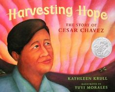 Biography - Harvesting Hope: The Story of Cesar Chavez by Kathleen Krull. The story of one of America's greatest civil rights leaders. A boy who wants to take charge and make a change after having a difficult life. Cesar Chavez, Harvest Hope, Esperanza Rising, Literary Nonfiction, Hispanic Heritage Month, Civil Rights Leaders, Thing 1, English, Children's Literature