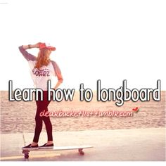 "I've wanted to be able to skateboard/longboard since I saw that moving ""Sleepover"" with Alexa Vega in it. (I was young and it came out in 2004. It was an amazing movie at the time.)----Update: I actually got a Diamond Life Cruiser board and am in the process of learning!"