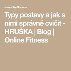 Typy postavy a jak s nimi správně cvičit - HRUŠKA Blog Online, Health Fitness, Fitness, Health And Fitness, Excercise