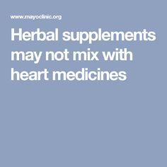 Herbal supplements may not mix with heart medicines