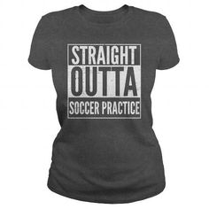 Awesome Tee STRAIGHT OUTTA SOCCER PRACTICE T shirts #soccerpractice
