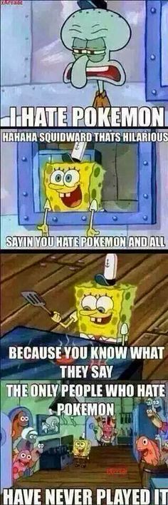 I've never played it, but I love Pokémon xD What does that mean?!?