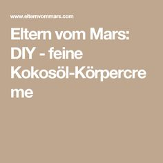 Eltern vom Mars: DIY - feine Kokosöl-Körpercreme
