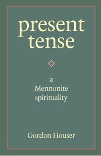 Ever wonder what Mennonite spirituality is or if there is such a thing? Gordon Houser explores the heart of Mennonite spirituality and how Mennonite spiritual practices may succeed or fall short. Present Tense is not a grammar book but a personal and incisive look at what lies at the heart of Mennonite (and Christian) living. Learn how practice makes perfect, how patience brings peace, how prayer and politics are present in play.