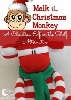 A fun loving, Christ centered alternative to the Elf on the Shelf--Melk the Christmas Monkey!