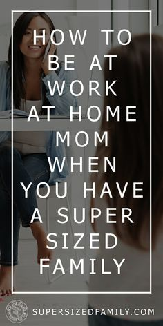 How to Work at Home When You Have a Supersized Family   |   A work at home mom of a large family has the same amount of hours in a day as everyone else. Here's how to work at home when you have a big family.