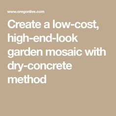 Create a low-cost, high-end-look garden mosaic with dry-concrete method