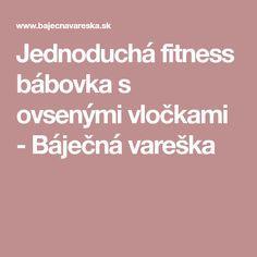 Jednoduchá fitness bábovka s ovsenými vločkami - Báječná vareška Fitness, Keep Fit, Rogue Fitness